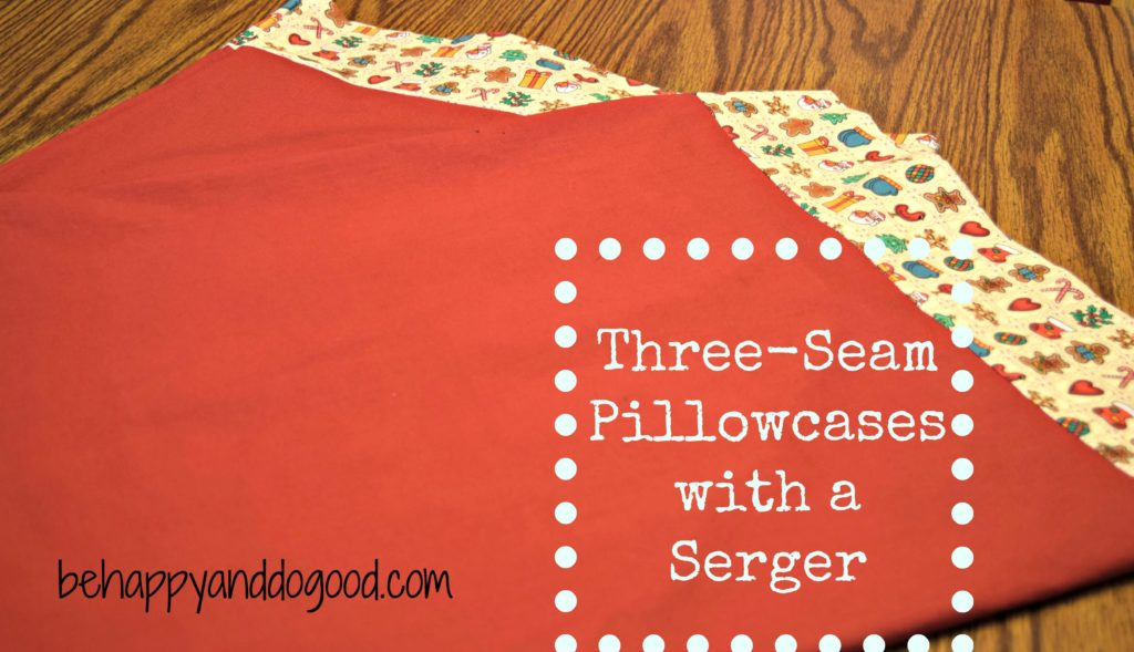 How To: Sew Three Seam Pillowcases with a Serger | Be Happy